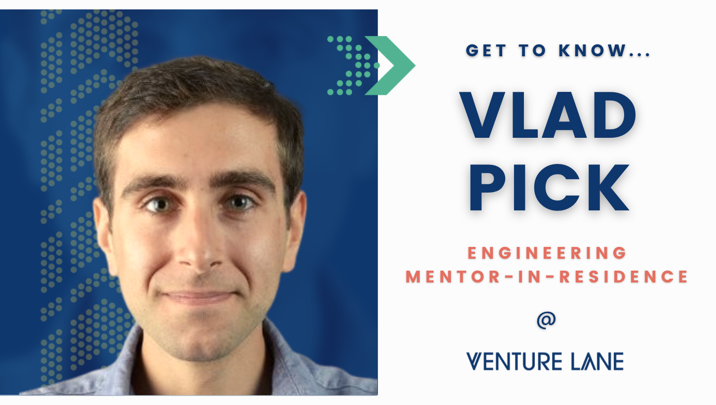 Get To Know Vlad Pick, Engineering Mentor-in-Residence at Venture Lane
